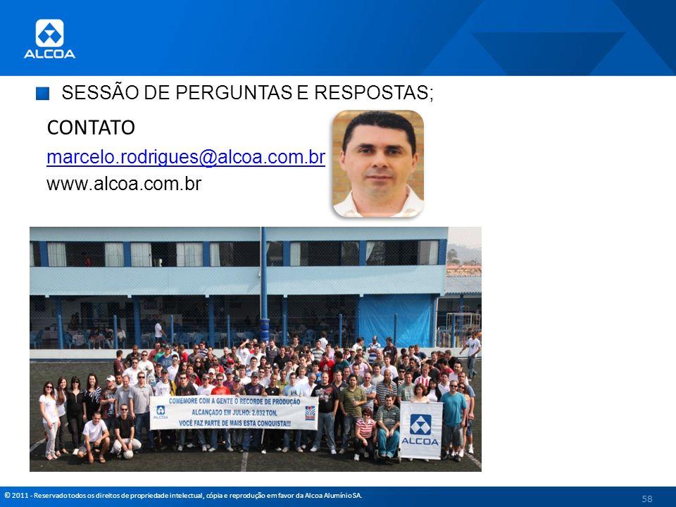 © 2011 - Reservado todos os direitos de propriedade intelectual, cópia e reprodução em favor da Alcoa Alumínio SA. SESSÃO DE PERGUNTAS E RESPOSTAS; 58