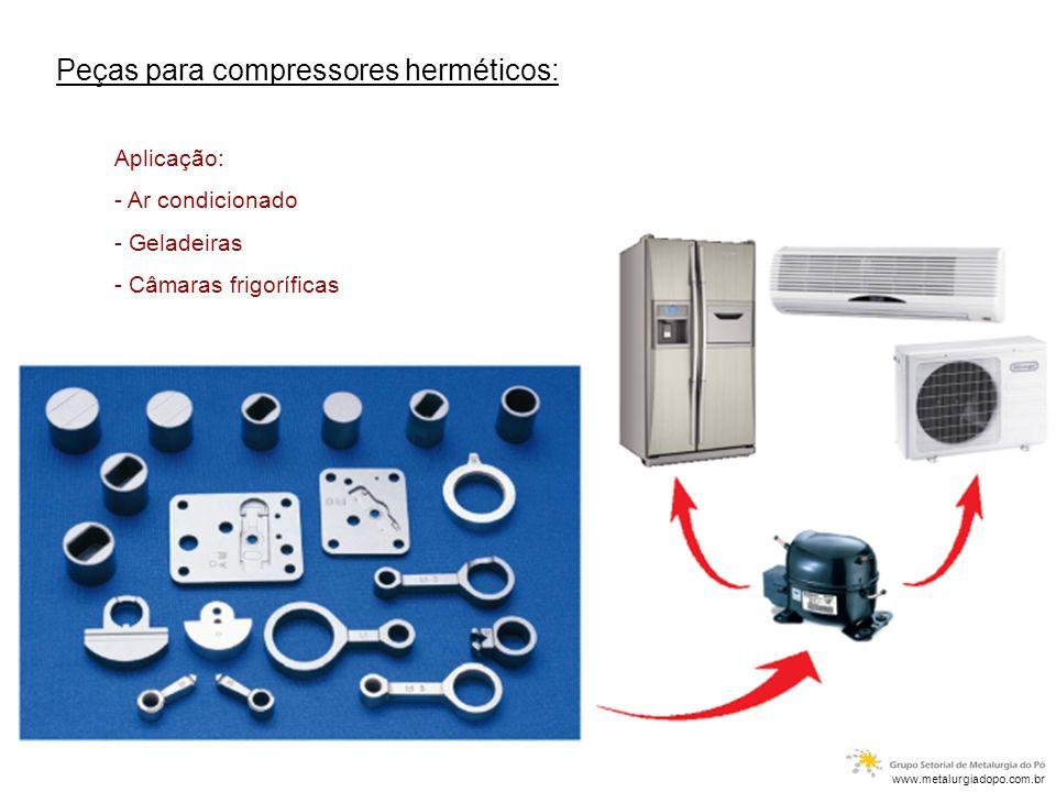 Peças para compressores herméticos: Aplicação: - Ar condicionado - Geladeiras - Câmaras frigoríficas www.metalurgiadopo.com.br