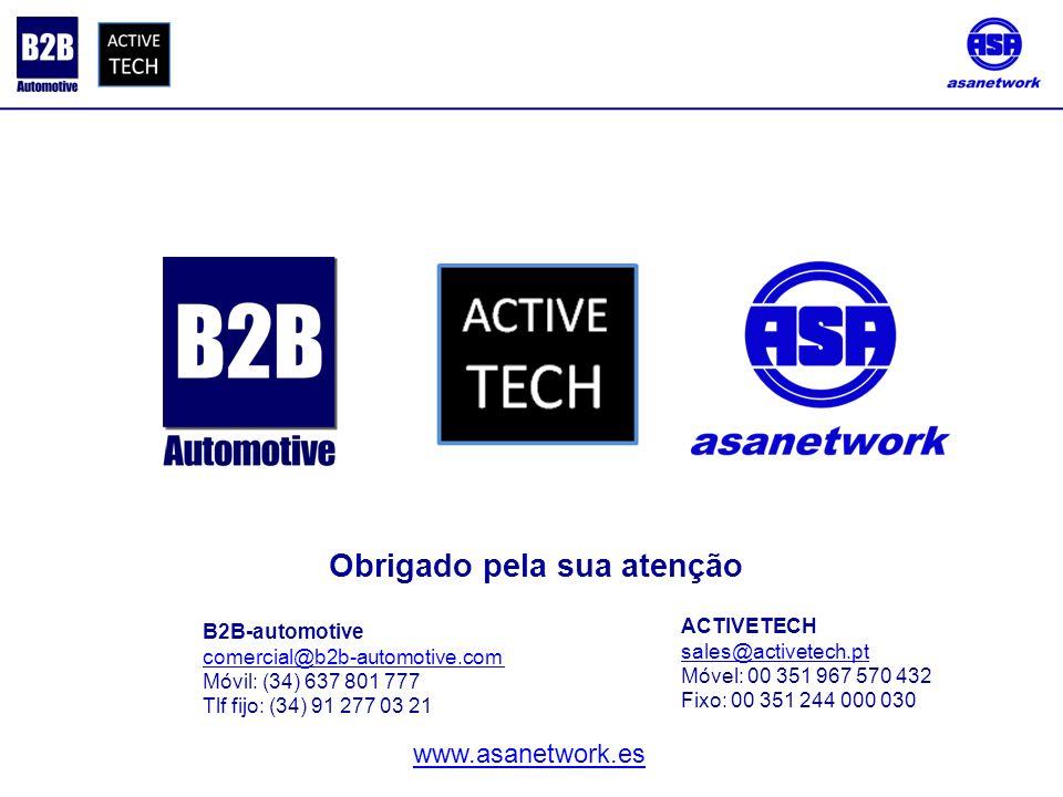 Obrigado pela sua atenção B2B-automotive comercial@b2b-automotive.com Móvil: (34) 637 801 777 Tlf fijo: (34) 91 277 03 21 ACTIVETECH sales@activetech.pt Móvel: 00 351 967 570 432 Fixo: 00 351 244 000 030 www.asanetwork.es
