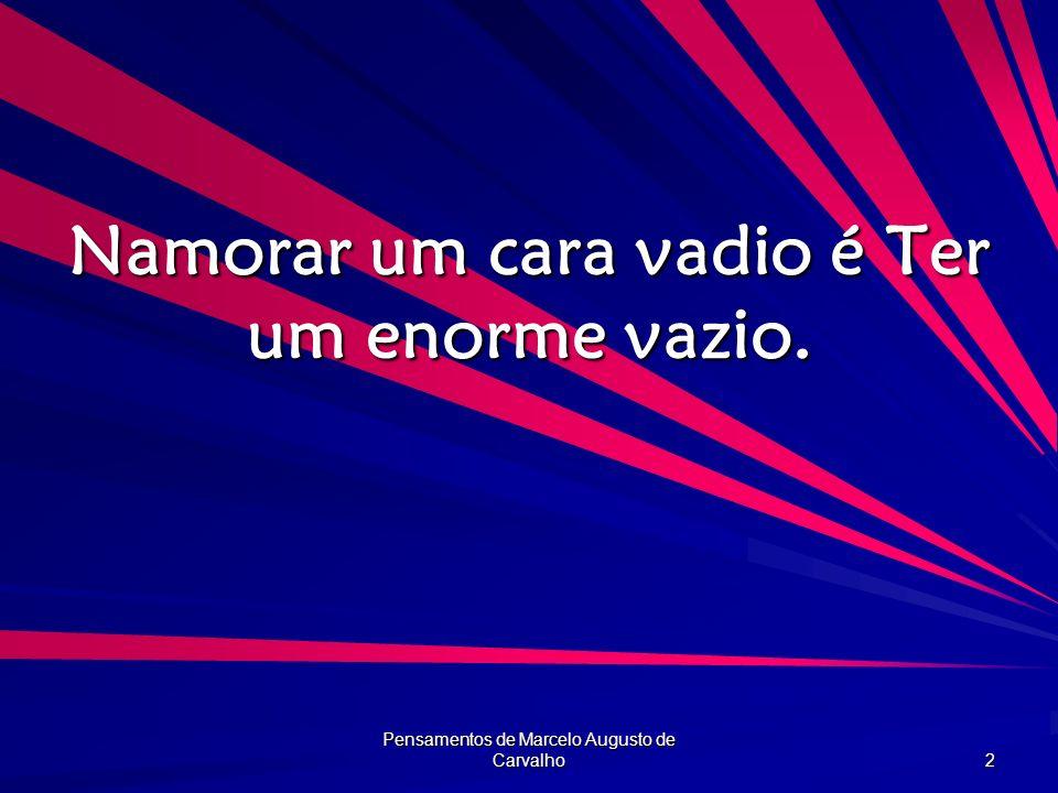 Pensamentos de Marcelo Augusto de Carvalho 13 Até uma criança consegue iniciar um namoro.