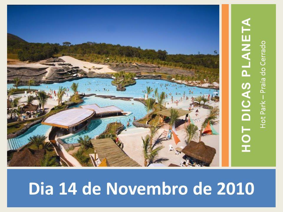 Dia 14 de Novembro de 2010 Hot Park – Praia do Cerrado HOT DICAS PLANETA