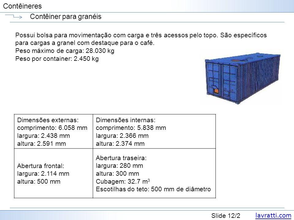 lavratti.com Slide 12/2 Contêineres Contêiner para granéis Possui bolsa para movimentação com carga e três acessos pelo topo. São específicos para car