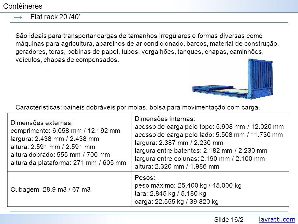 lavratti.com Slide 16/2 Contêineres Flat rack 20/40 São ideais para transportar cargas de tamanhos irregulares e formas diversas como máquinas para ag
