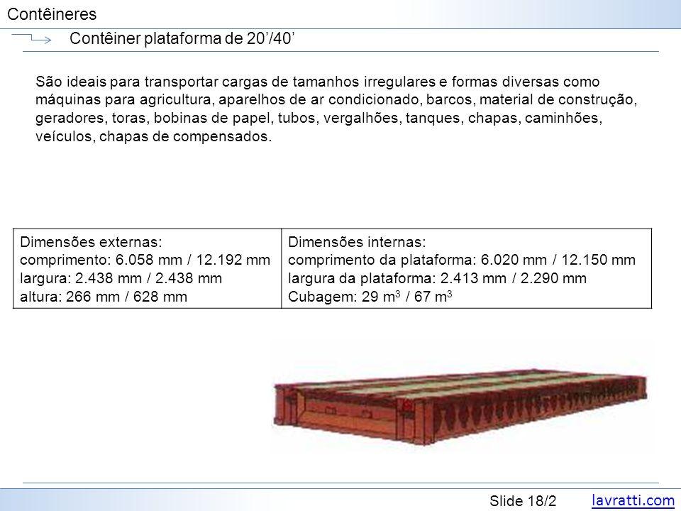 lavratti.com Slide 18/2 Contêineres Contêiner plataforma de 20/40 São ideais para transportar cargas de tamanhos irregulares e formas diversas como má