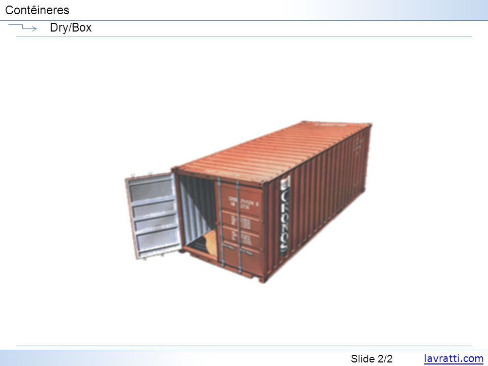 lavratti.com Slide 23/2 Contêineres Contêiner refrigerado 20 Possui encaixe para gerador de energia, além de chão de alumínio, portas de aço reforçadas e revestimento de aço inoxidável.