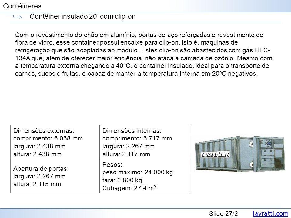 lavratti.com Slide 27/2 Contêineres Contêiner insulado 20 com clip-on Com o revestimento do chão em alumínio, portas de aço reforçadas e revestimento