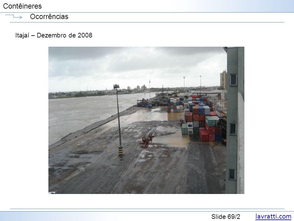 lavratti.com Slide 69/2 Contêineres Ocorrências Itajaí – Dezembro de 2008