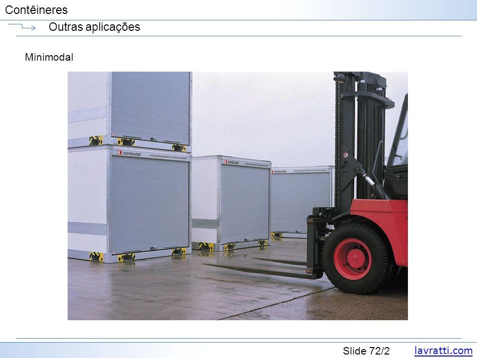 lavratti.com Slide 72/2 Contêineres Outras aplicações Minimodal