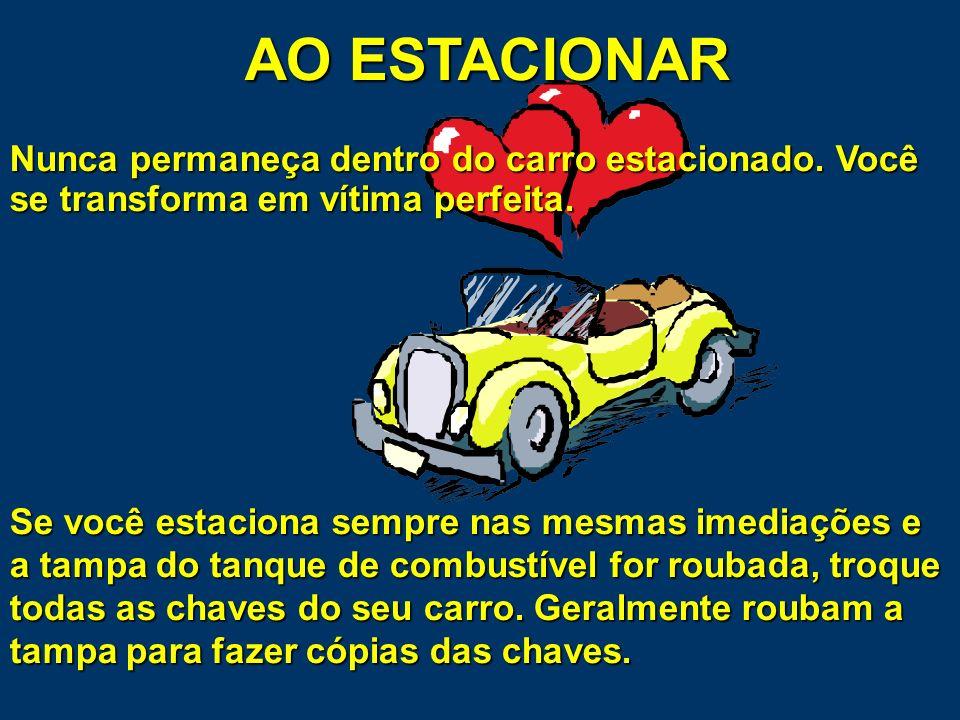 AO ESTACIONAR Não deixe objetos dentro do carro. Guarde tudo no porta-malas, com antecedência. Retire sempre a chave da ignição, mesmo que para ficar