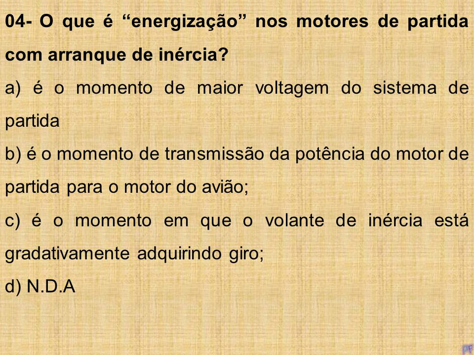 04- O que é energização nos motores de partida com arranque de inércia? a) é o momento de maior voltagem do sistema de partida b) é o momento de trans