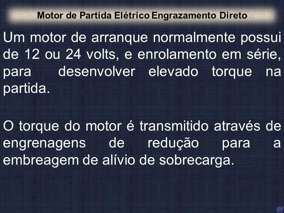 Um motor de arranque normalmente possui de 12 ou 24 volts, e enrolamento em série, para desenvolver elevado torque na partida. Motor de Partida Elétri