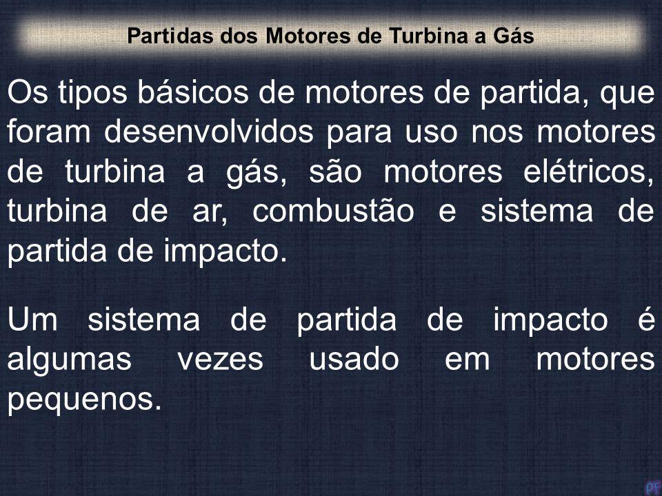 Os tipos básicos de motores de partida, que foram desenvolvidos para uso nos motores de turbina a gás, são motores elétricos, turbina de ar, combustão
