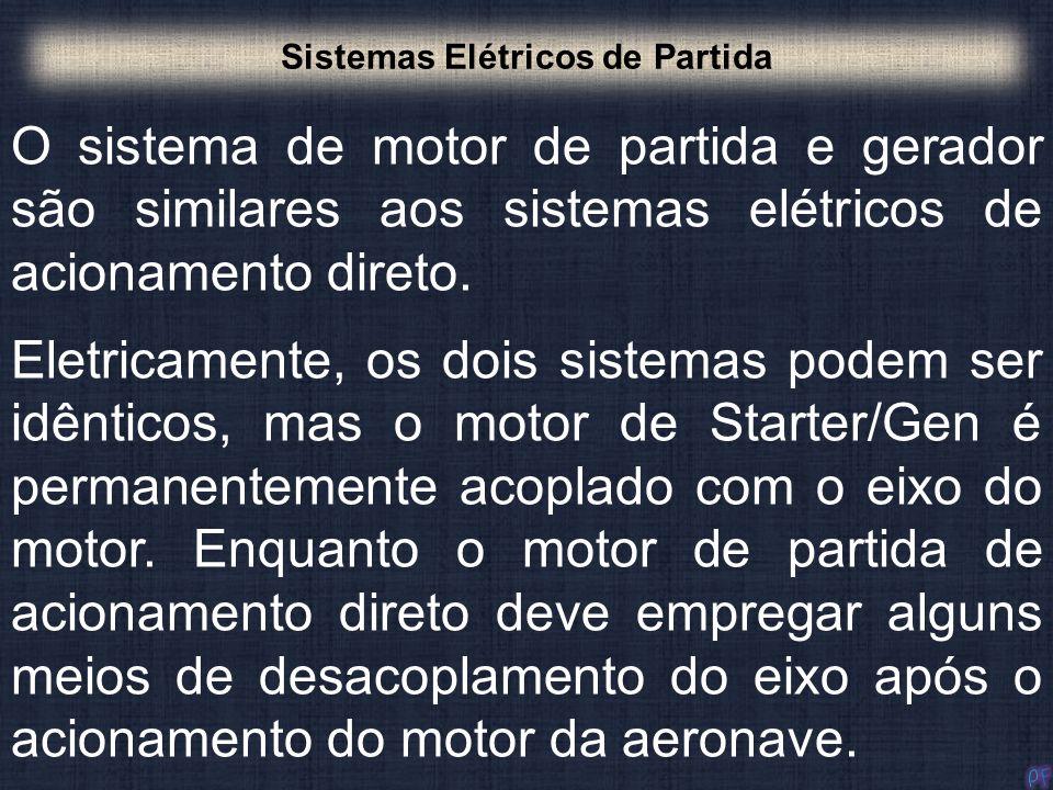 O sistema de motor de partida e gerador são similares aos sistemas elétricos de acionamento direto. Sistemas Elétricos de Partida Eletricamente, os do