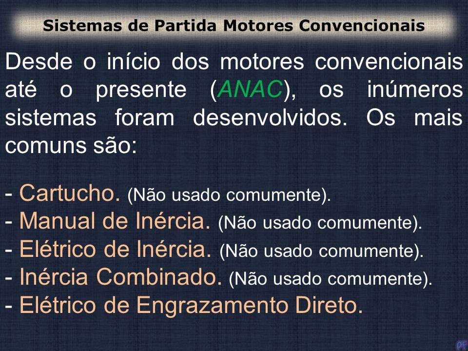 Desde o início dos motores convencionais até o presente (ANAC), os inúmeros sistemas foram desenvolvidos. Os mais comuns são: - Cartucho. (Não usado c