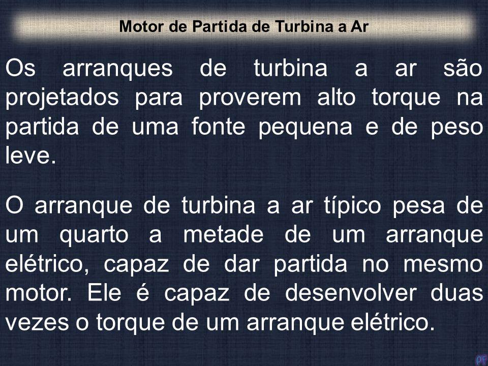 Os arranques de turbina a ar são projetados para proverem alto torque na partida de uma fonte pequena e de peso leve. Motor de Partida de Turbina a Ar