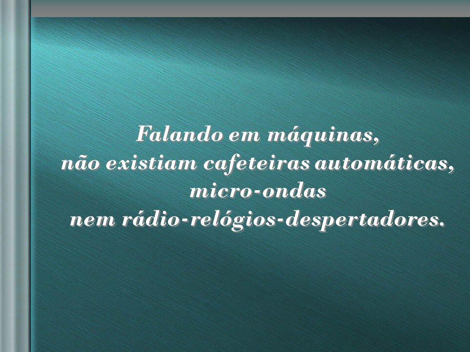 nilsonhussar@yahoo.com.br Não existia nada digital, nem relógios, nem indicadores com números luminosos dos marcadores de jogos, nem as máquinas.