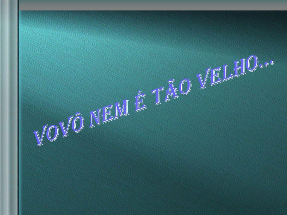 nilsonhussar@yahoo.com.br Vovô nem é tão velho... Vovô nem é tão velho...