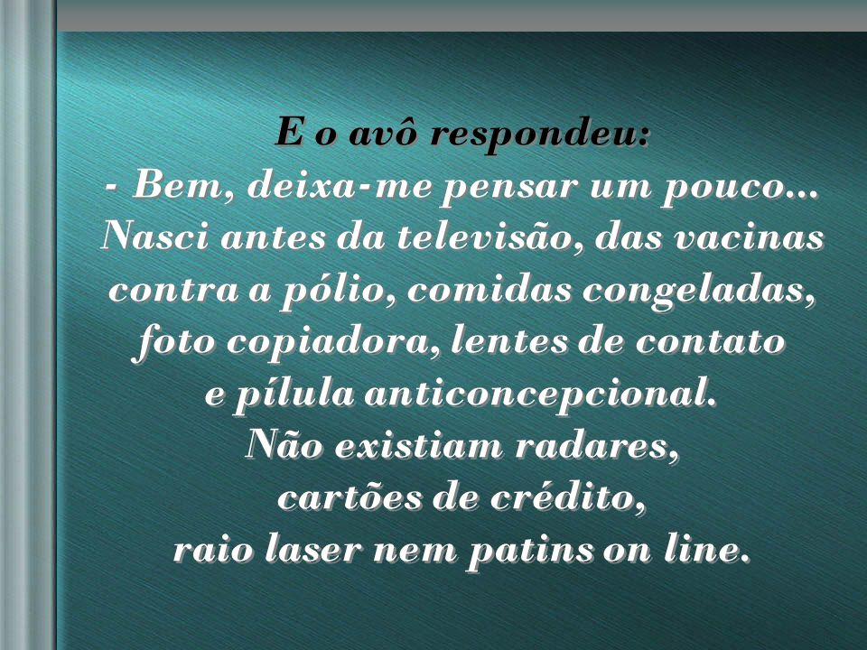 nilsonhussar@yahoo.com.br E o avô respondeu: - Bem, deixa-me pensar um pouco...