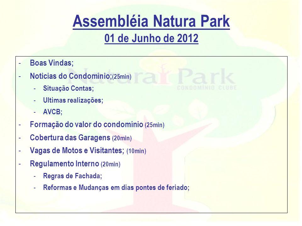 Assembléia Natura Park 01 de Junho de 2012 - Boas Vindas; - Noticias do Condomínio; (25min) - Situação Contas; - Ultimas realizações; - AVCB; - Formaç