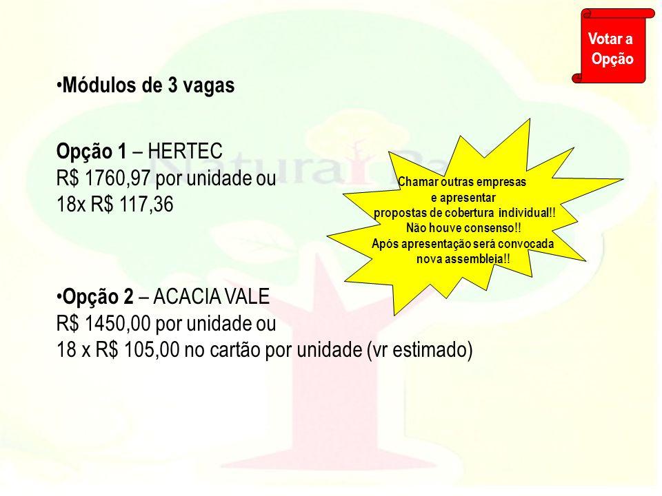 Módulos de 3 vagas Opção 1 – HERTEC R$ 1760,97 por unidade ou 18x R$ 117,36 Opção 2 – ACACIA VALE R$ 1450,00 por unidade ou 18 x R$ 105,00 no cartão p