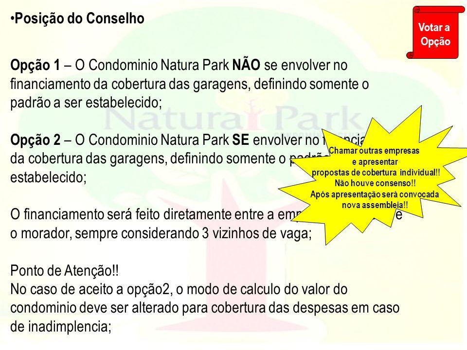 Posição do Conselho Opção 1 – O Condominio Natura Park NÃO se envolver no financiamento da cobertura das garagens, definindo somente o padrão a ser es