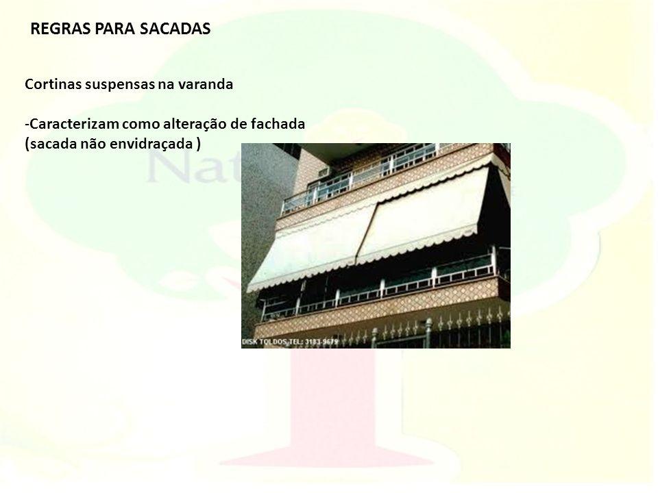 Cortinas suspensas na varanda -Caracterizam como alteração de fachada (sacada não envidraçada ) REGRAS PARA SACADAS