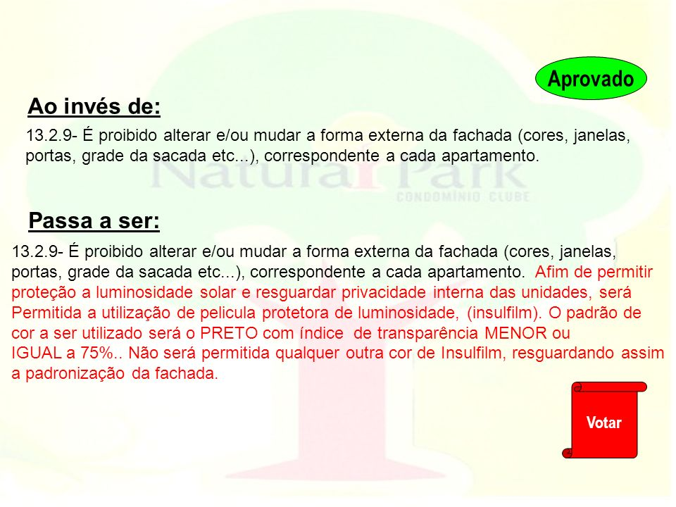 13.2.9- É proibido alterar e/ou mudar a forma externa da fachada (cores, janelas, portas, grade da sacada etc...), correspondente a cada apartamento.