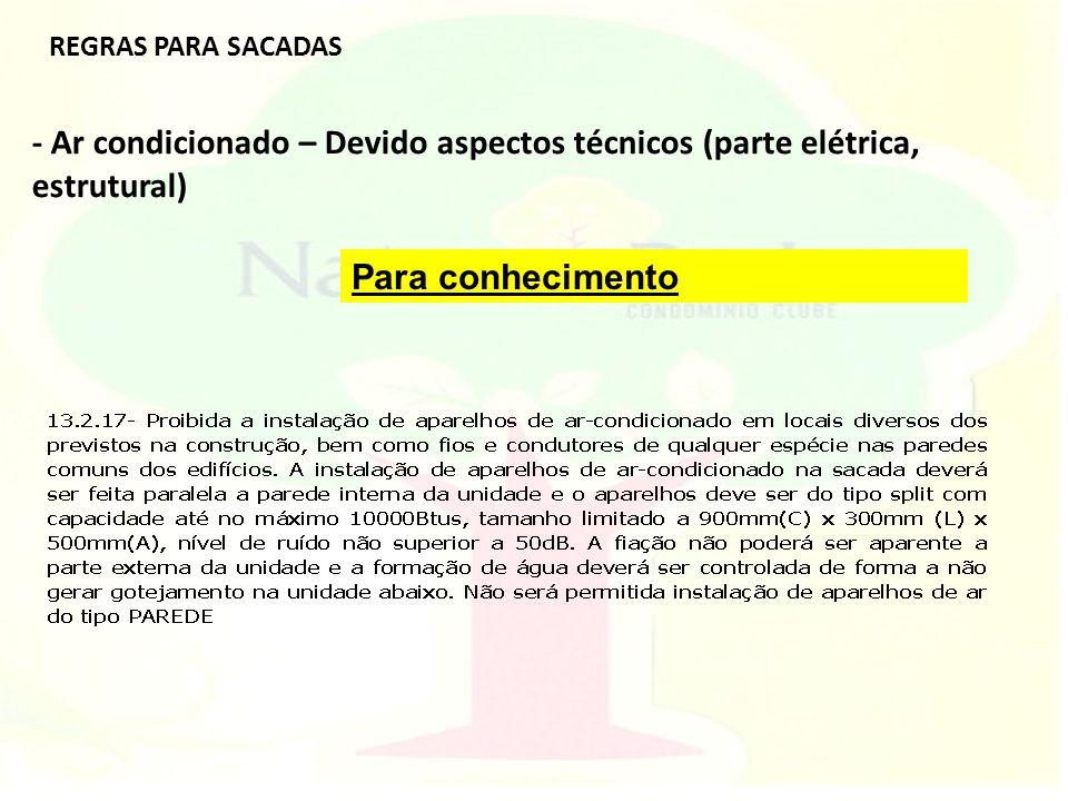 - Ar condicionado – Devido aspectos técnicos (parte elétrica, estrutural) REGRAS PARA SACADAS Para conhecimento