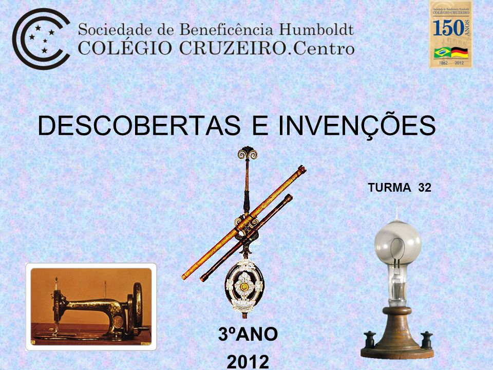 DESCOBERTAS E INVENÇÕES 3ºANO 2012 TURMA 32