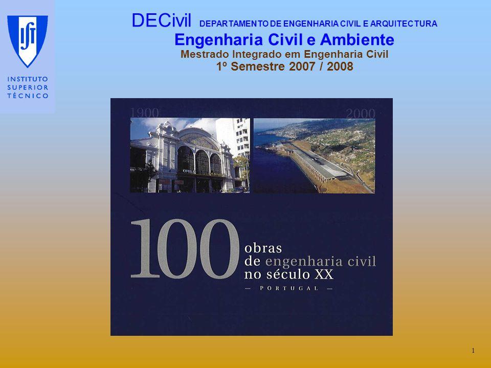 1 DECivil DEPARTAMENTO DE ENGENHARIA CIVIL E ARQUITECTURA Engenharia Civil e Ambiente Mestrado Integrado em Engenharia Civil 1º Semestre 2007 / 2008