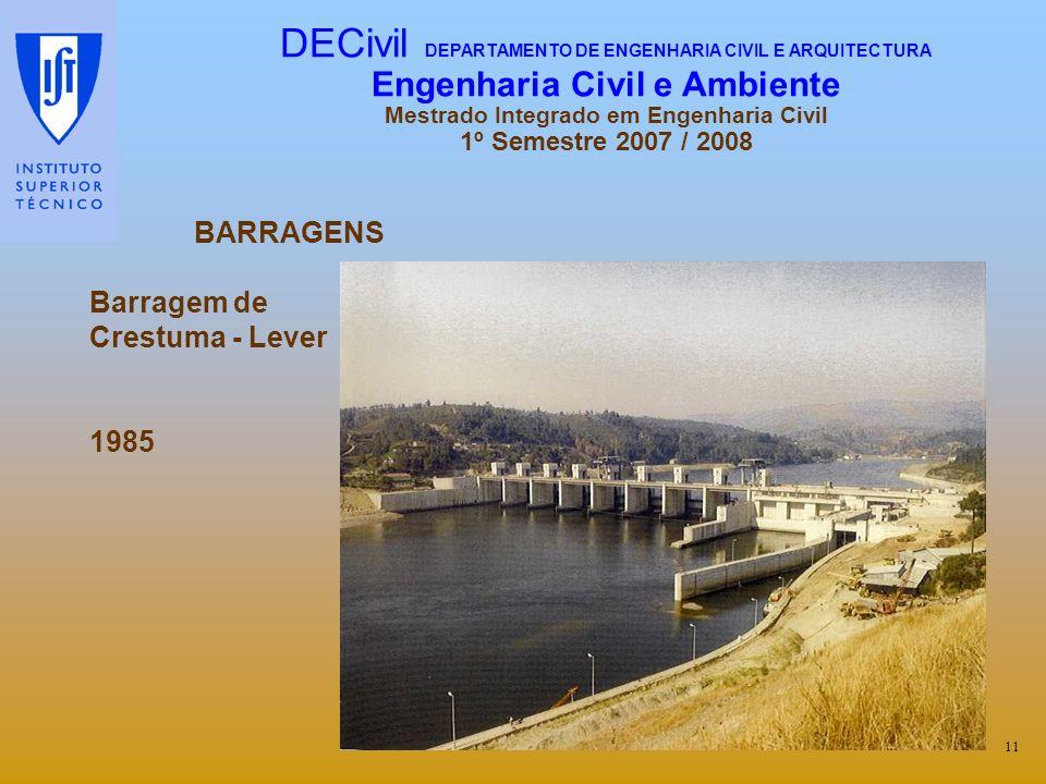BARRAGENS Barragem de Crestuma - Lever 1985 11 DECivil DEPARTAMENTO DE ENGENHARIA CIVIL E ARQUITECTURA Engenharia Civil e Ambiente Mestrado Integrado