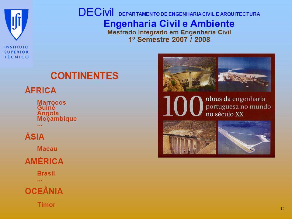 CONTINENTES ÁFRICA Marrocos Guiné Angola Moçambique... ÁSIA Macau AMÉRICA Brasil... OCEÂNIA Timor 17 DECivil DEPARTAMENTO DE ENGENHARIA CIVIL E ARQUIT