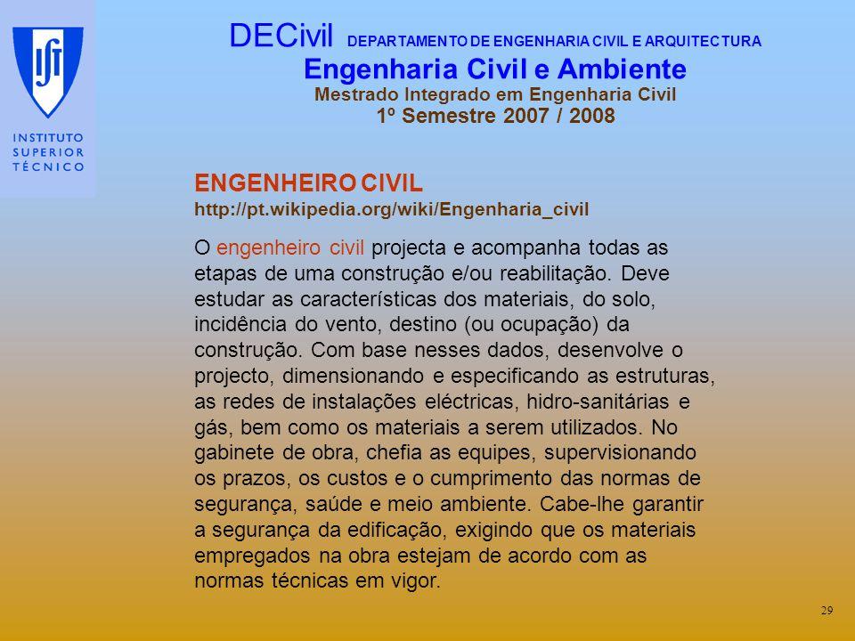 ENGENHEIRO CIVIL http://pt.wikipedia.org/wiki/Engenharia_civil O engenheiro civil projecta e acompanha todas as etapas de uma construção e/ou reabilit
