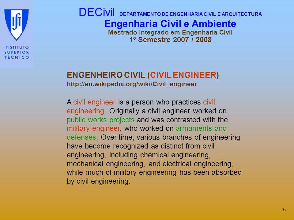 ENGENHEIRO CIVIL (CIVIL ENGINEER) http://en.wikipedia.org/wiki/Civil_engineer A civil engineer is a person who practices civil engineering. Originally