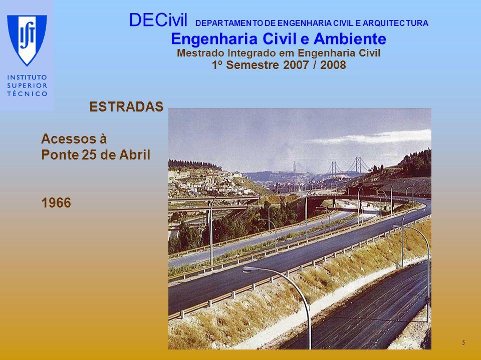 ESTRADAS Acessos à Ponte 25 de Abril 1966 5 DECivil DEPARTAMENTO DE ENGENHARIA CIVIL E ARQUITECTURA Engenharia Civil e Ambiente Mestrado Integrado em