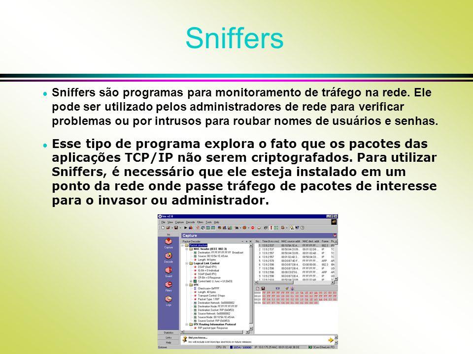 Sniffers Sniffers são programas para monitoramento de tráfego na rede. Ele pode ser utilizado pelos administradores de rede para verificar problemas o