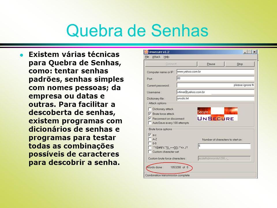 Quebra de Senhas l Existem várias técnicas para Quebra de Senhas, como: tentar senhas padrões, senhas simples com nomes pessoas; da empresa ou datas e outras.