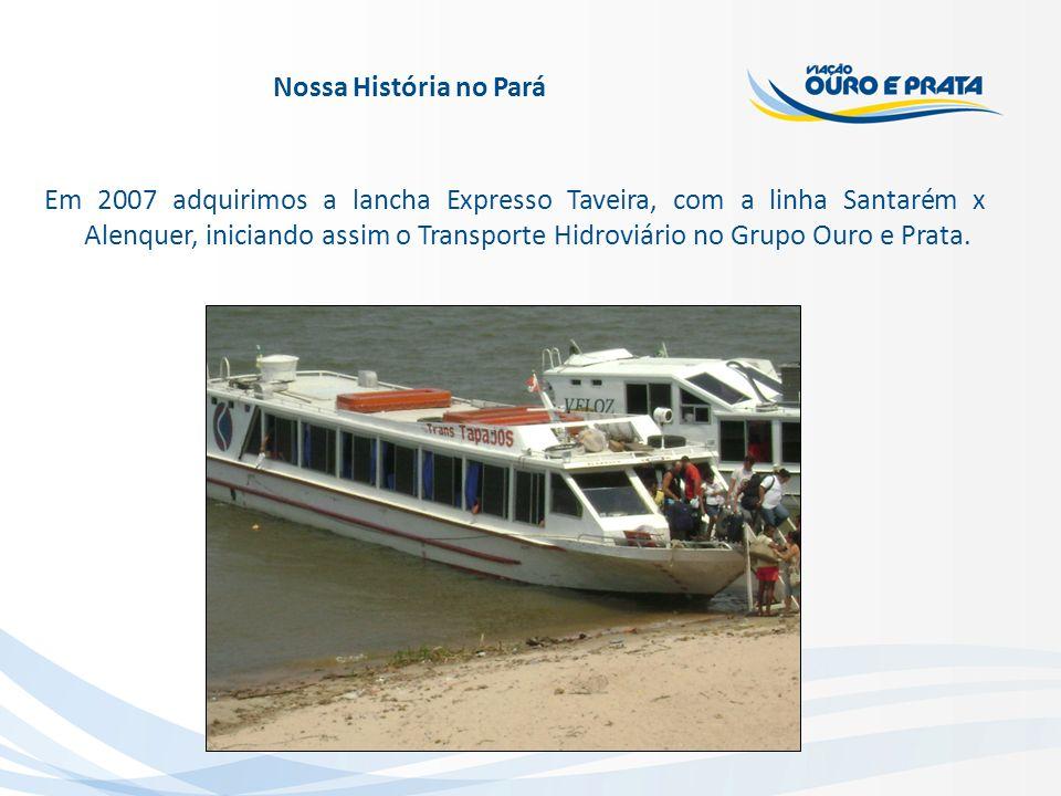 Em 2007 adquirimos a lancha Expresso Taveira, com a linha Santarém x Alenquer, iniciando assim o Transporte Hidroviário no Grupo Ouro e Prata.