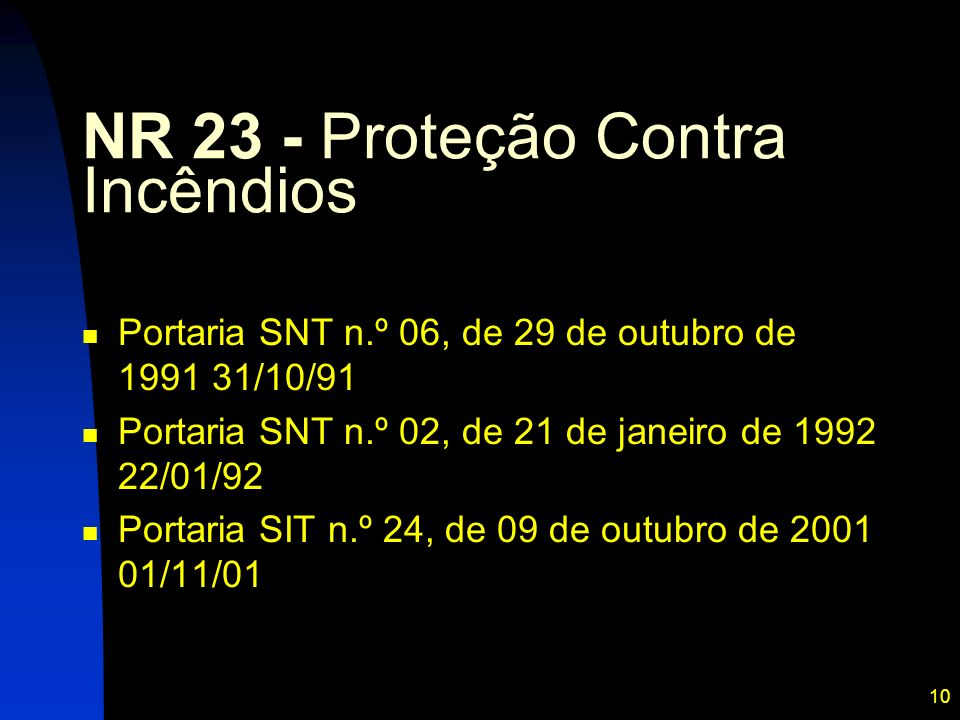 10 NR 23 - Proteção Contra Incêndios Portaria SNT n.º 06, de 29 de outubro de 1991 31/10/91 Portaria SNT n.º 02, de 21 de janeiro de 1992 22/01/92 Por