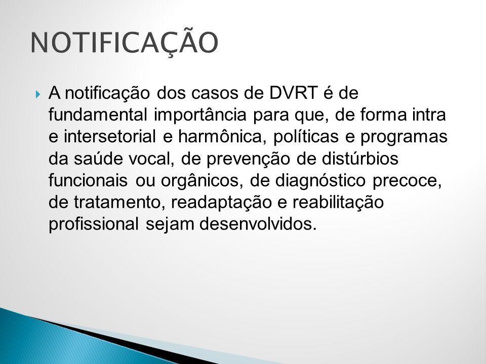 A notificação dos casos de DVRT é de fundamental importância para que, de forma intra e intersetorial e harmônica, políticas e programas da saúde voca