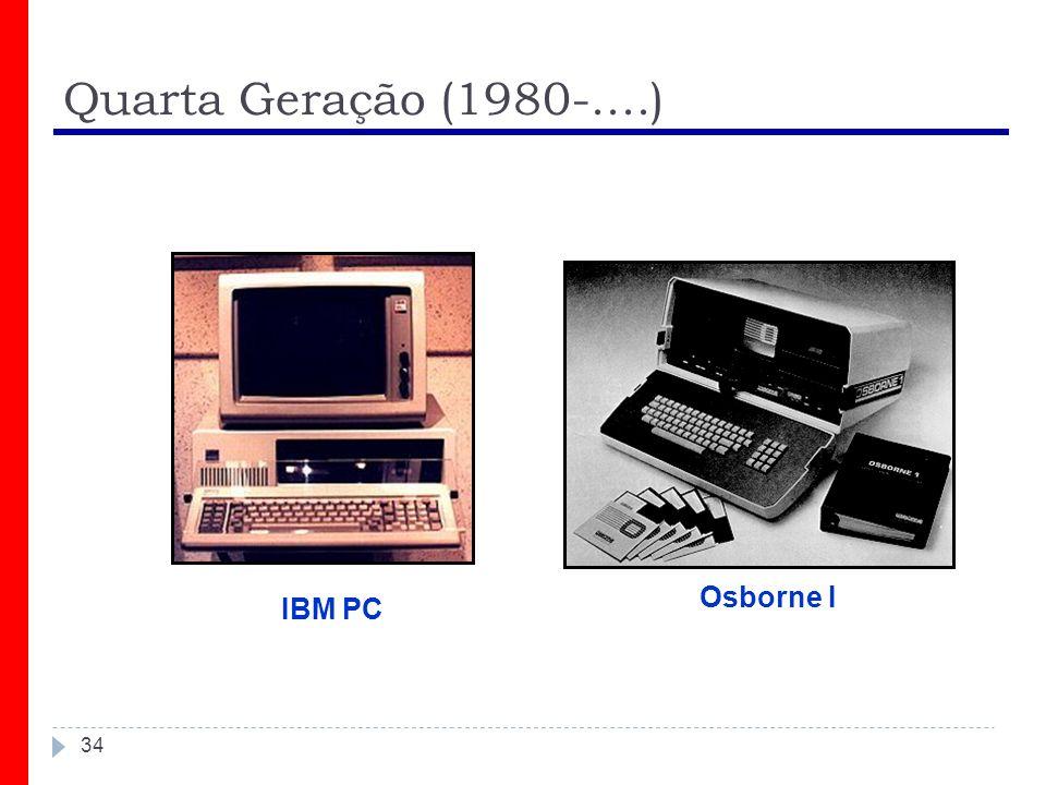 Quarta Geração (1980-....) 34 Osborne I IBM PC