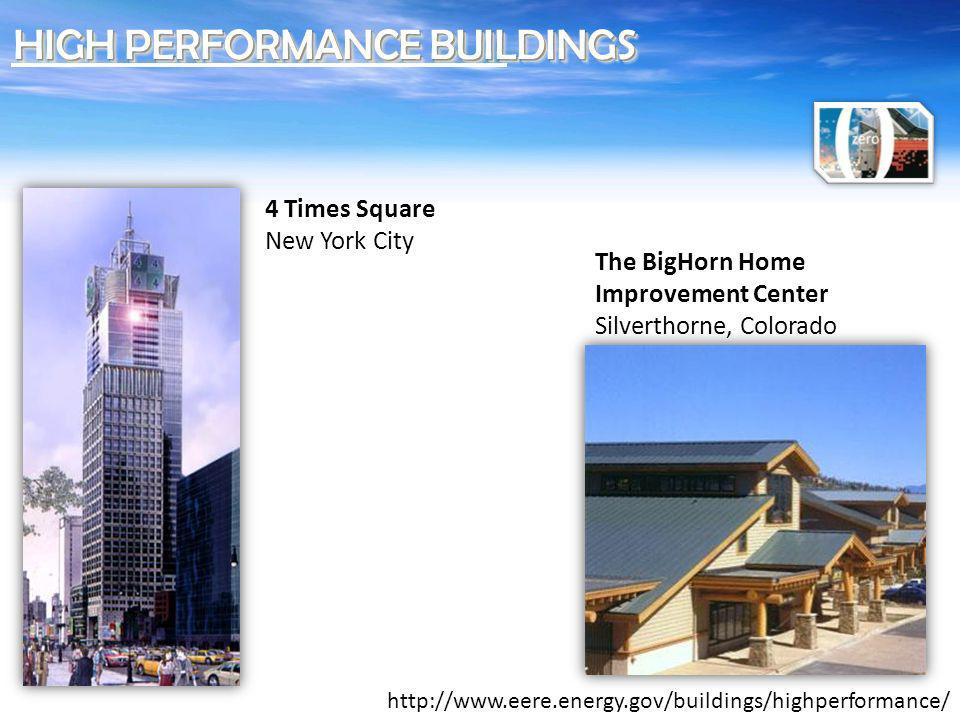The BigHorn Home Improvement Center Silverthorne, Colorado 4 Times Square New York City http://www.eere.energy.gov/buildings/highperformance/ HIGH PER