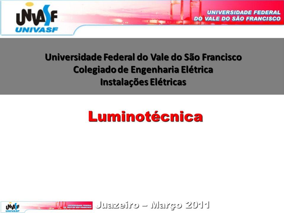Universidade Federal do Vale do São Francisco Colegiado de Engenharia Elétrica Instalações Elétricas Juazeiro – Março 2011 Luminotécnica