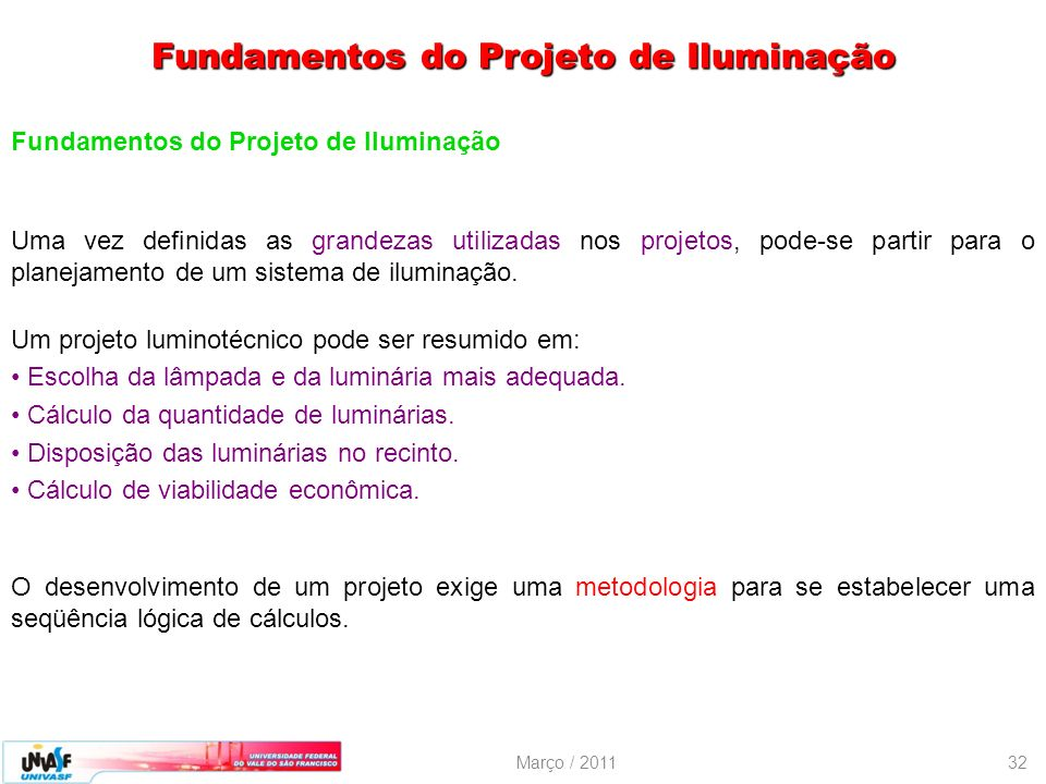 Março / 201132 Fundamentos do Projeto de Iluminação Uma vez definidas as grandezas utilizadas nos projetos, pode-se partir para o planejamento de um s