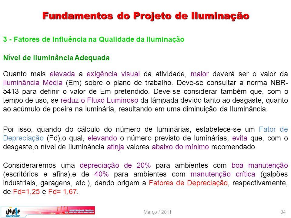 Março / 201134 3 - Fatores de Influência na Qualidade da Iluminação Nível de Iluminância Adequada Quanto mais elevada a exigência visual da atividade,