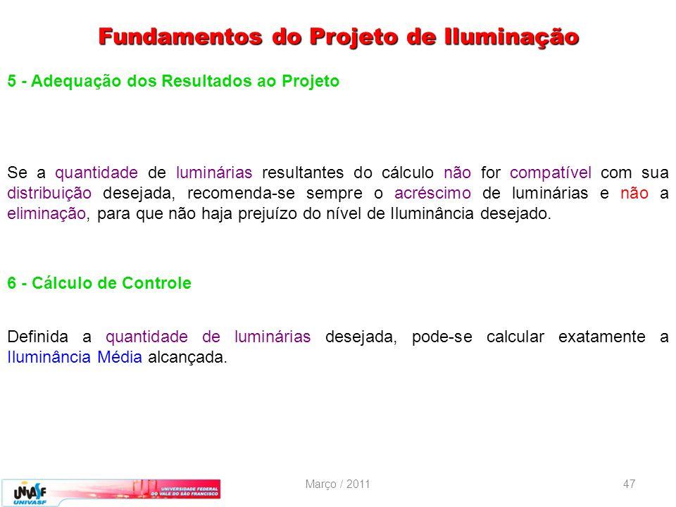 Março / 201147 5 - Adequação dos Resultados ao Projeto Se a quantidade de luminárias resultantes do cálculo não for compatível com sua distribuição de