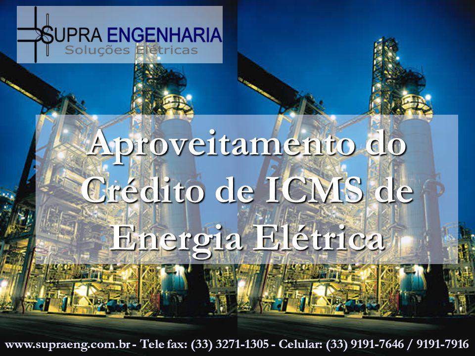 Aproveitamento do Crédito de ICMS de Energia Elétrica www.supraeng.com.br - Tele fax: (33) 3271-1305 - Celular: (33) 9191-7646 / 9191-7916