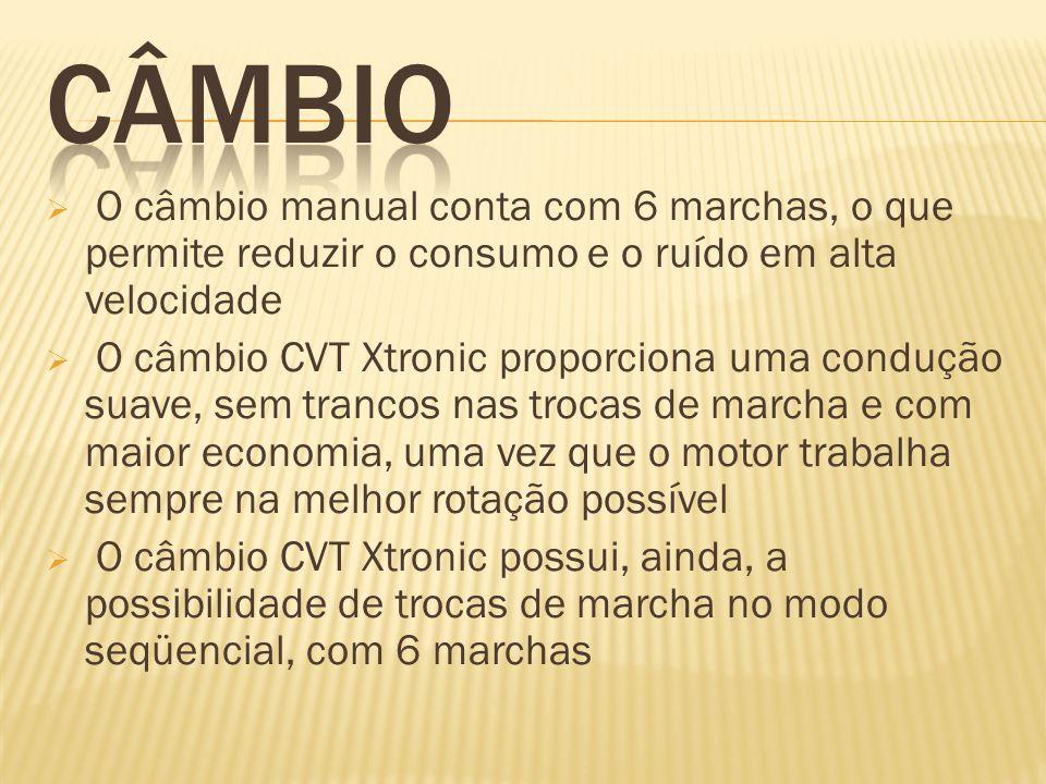 O câmbio manual conta com 6 marchas, o que permite reduzir o consumo e o ruído em alta velocidade O câmbio CVT Xtronic proporciona uma condução suave,
