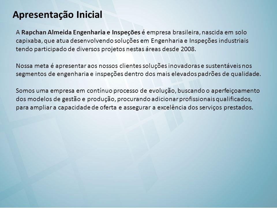 Apresentação Inicial A Rapchan Almeida Engenharia e Inspeções é empresa brasileira, nascida em solo capixaba, que atua desenvolvendo soluções em Engenharia e Inspeções industriais tendo participado de diversos projetos nestas áreas desde 2008.