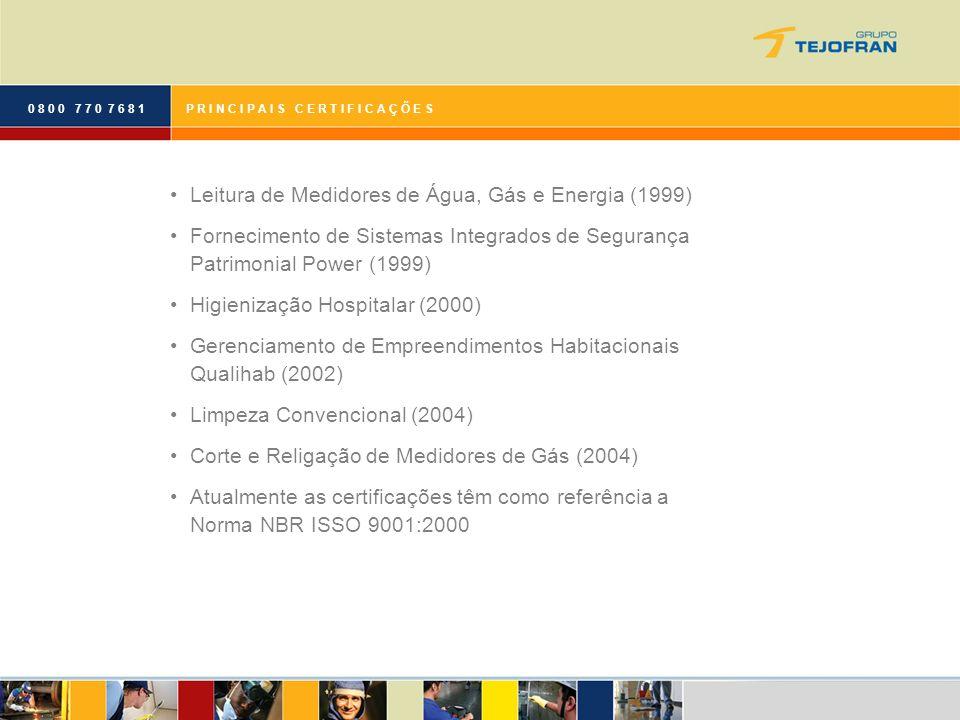 0 8 0 0 7 7 0 7 6 8 1P R I N C I P A I S C E R T I F I C A Ç Õ E S Leitura de Medidores de Água, Gás e Energia (1999) Fornecimento de Sistemas Integra